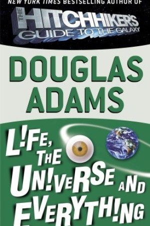Life, the Universe and Everything (Hitchhiker's Guide, #3) pdf books
