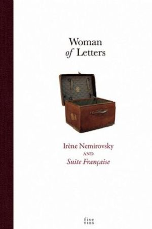 Woman of Letters: Irene Nemirovsky and Suite Francaise