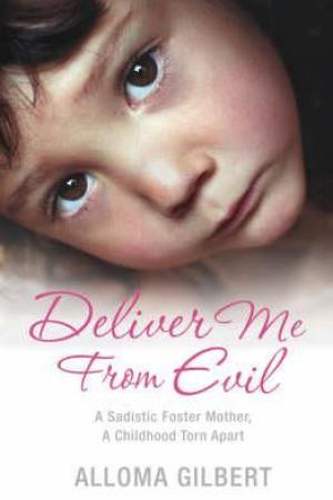 Deliver Me from Evil: A Sadistic Foster Mother, a Childhood Torn Apart