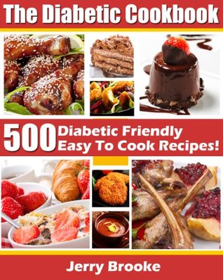 The Diabetic Cookbook: 500 Diabetic Friendly Easy To Cook Recipes For Diabetes Diet. Features ...