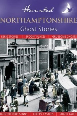 Haunted Northamptonshire: Ghost Stories pdf books