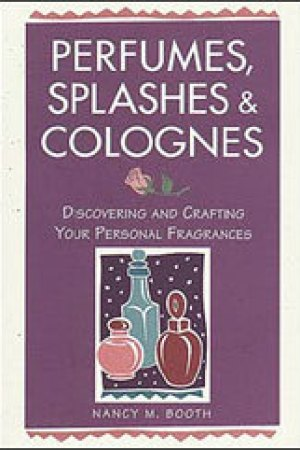 Perfumes, Splashes  Colognes: Discovering and Crafting Your Personal Fragrances pdf books