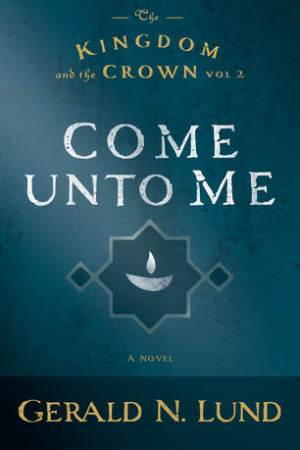 Come Unto Me (The Kingdom and the Crown #2)