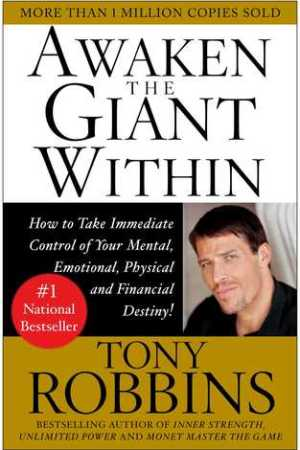 Awaken the Giant Within: How to Take Immediate Control of Your Mental, Emotional, Physical and Financial Destiny!