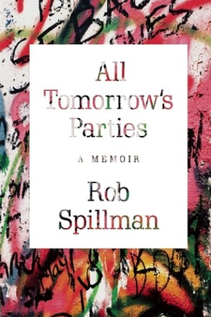 All Tomorrow's Parties: A Memoir
