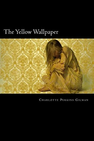 The Yellow Wallpaper by Charlotte Perkins Gilman — Reviews, Discussion, Bookclubs, Lists