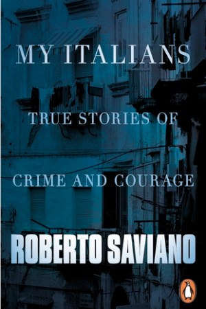 My Italians True Stories of Crime and Courage