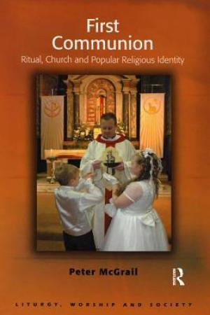 First Communion: Ritual, Church and Popular Religious Identity pdf books