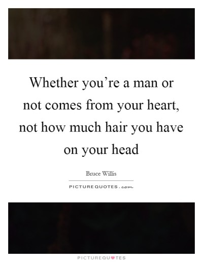 Whether you're a man or not comes from your heart, not how much... | Picture Quotes