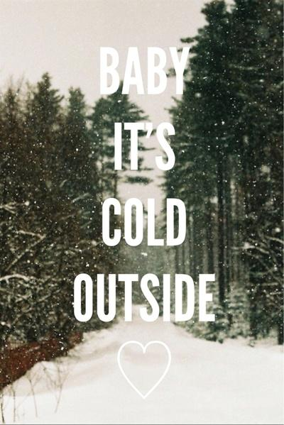 Baby, it's cold outside | Picture Quotes