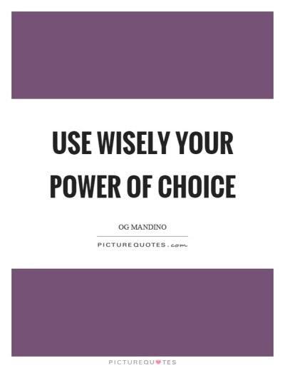 Use wisely your power of choice   Picture Quotes