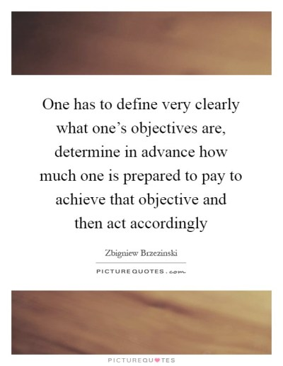 One has to define very clearly what one's objectives are,...   Picture Quotes