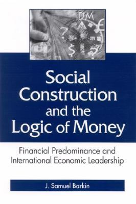 Social Construction and the Logic of Money Financial Predominance and International Economic ...