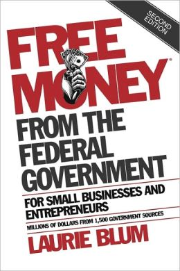Free Money from the Federal Government for Small Businesses and Entrepreneurs by Laurie Blum ...