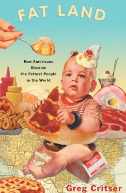 Fat Land: How Americans Became the Fattest People in the World by Greg Critser | 9780547526683 ...