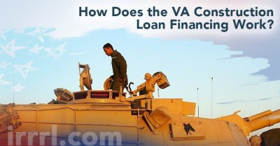 How Does the VA Construction Loan Financing Work? - IRRRL