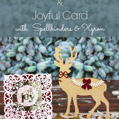 Reindeer Decor & Joyful Card with Spellbinders & Xyron