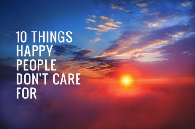 10 things happy people don't care for | Live Learn Evolve