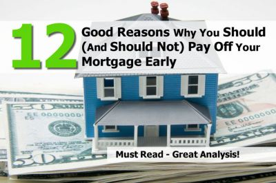 12 Good Reasons Why You Should (And Should Not) Pay Off Your Mortgage Early