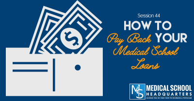 MSHQ 044 : How to Pay Back Your Medical School Loans | The Medical School Headquarters