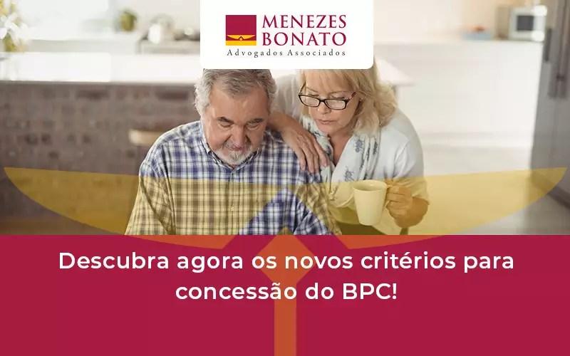 Descubra Agora Os Novos Criteiros Para Concessao Do Bpc Menezes - Menezes Bonato Advogados Associados