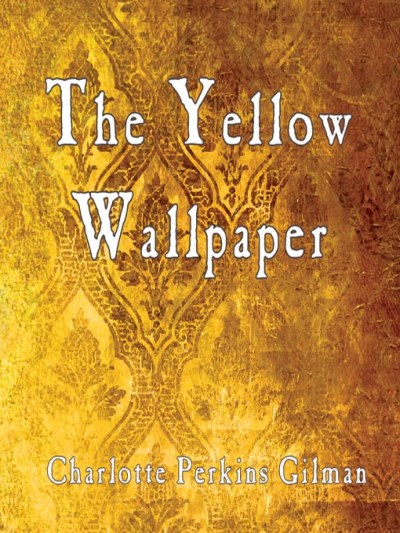 The Yellow Wallpaper by Charlotte Perkins Gilman | Mission Viejo Library Teen Voice