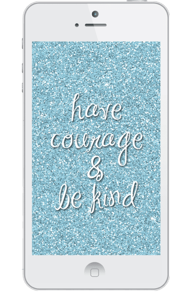 {Have Courage and Be Kind} Free Cinderella Wallpaper for Your Smartphone | My Crazy Good Life