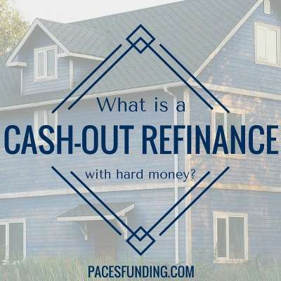 What is a Cash-Out Refi With Hard Money? | Paces Funding