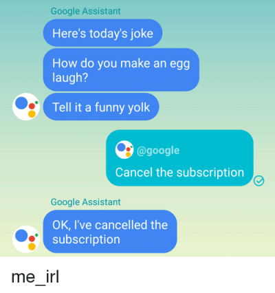Google Assistant Here's Today's Joke How Do You Make an Egg Laugh? Tell It a Funny Yolk Cancel ...