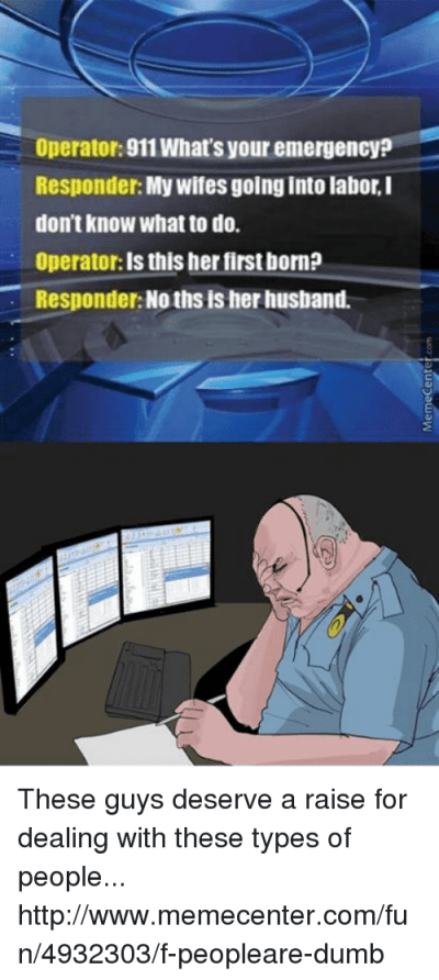 Operator 911 What's Your emergencyP Responder My Wifesgoinginto Labor I Don't Know What to Do ...