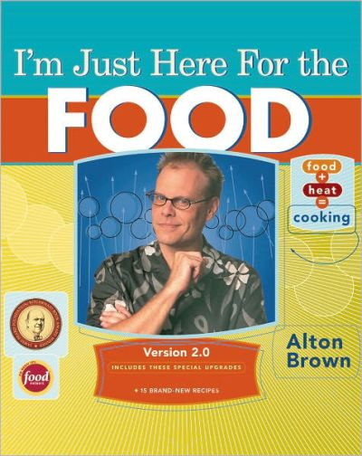 I'm Just Here for the Food: Version 2.0 by Alton Brown, Hardcover | Barnes & Noble®