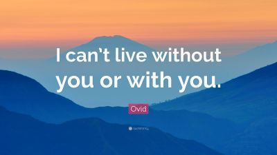 """Ovid Quote: """"I can't live without you or with you."""" (12 wallpapers) - Quotefancy"""