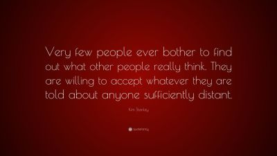 """Kim Stanley Quote: """"Very few people ever bother to find out what other people really think. They ..."""