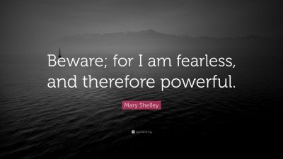 """Mary Shelley Quote: """"Beware; for I am fearless, and therefore powerful."""" (16 wallpapers ..."""