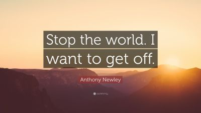 """Anthony Newley Quote: """"Stop the world. I want to get off."""" (12 wallpapers) - Quotefancy"""
