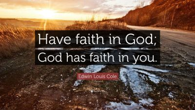 """Edwin Louis Cole Quote: """"Have faith in God; God has faith in you."""" (22 wallpapers) - Quotefancy"""