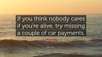"""Earl Wilson Quote: """"If you think nobody cares if you're alive, try missing a couple of car ..."""