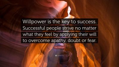 """Dan Millman Quote: """"Willpower is the key to success. Successful people strive no matter what ..."""