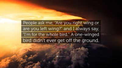 "Rick Warren Quote: ""People ask me, ""Are you right wing or are you left wing?"" and I always say ..."