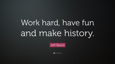 "Jeff Bezos Quote: ""Work hard, have fun and make history."" (30 wallpapers) - Quotefancy"