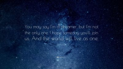 """John Lennon Quote: """"You may say I'm a dreamer, but I'm not the only one. I hope someday you'll ..."""