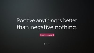 """Elbert Hubbard Quote: """"Positive anything is better than negative nothing."""" (22 wallpapers ..."""