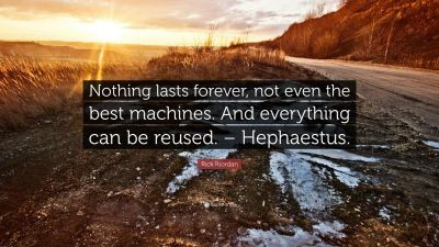 "Rick Riordan Quote: ""Nothing lasts forever, not even the best machines. And everything can be ..."