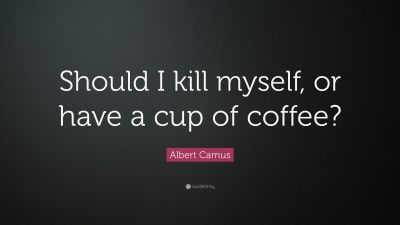 """Albert Camus Quote: """"Should I kill myself, or have a cup of coffee?"""" (14 wallpapers) - Quotefancy"""