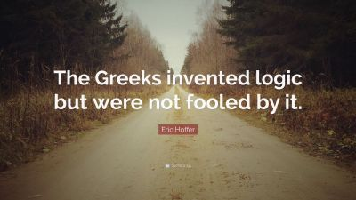 """Eric Hoffer Quote: """"The Greeks invented logic but were not fooled by it."""" (7 wallpapers ..."""