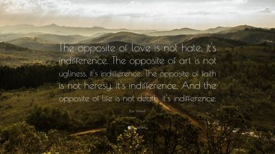 """Elie Wiesel Quote: """"The opposite of love is not hate, it's indifference. The opposite of art is ..."""