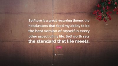 """Jewel Quote: """"Self love is a great recurring theme, the headwaters that feed my ability to be ..."""