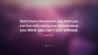 """James Dobson Quote: """"Don't marry the person you think you can live with; marry only the ..."""