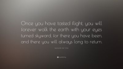 "Leonardo da Vinci Quote: ""Once you have tasted flight, you will forever walk the earth with your ..."