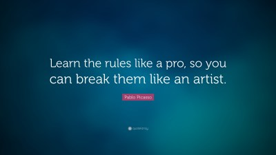 """Pablo Picasso Quote: """"Learn the rules like a pro, so you can break them like an artist."""" (21 ..."""
